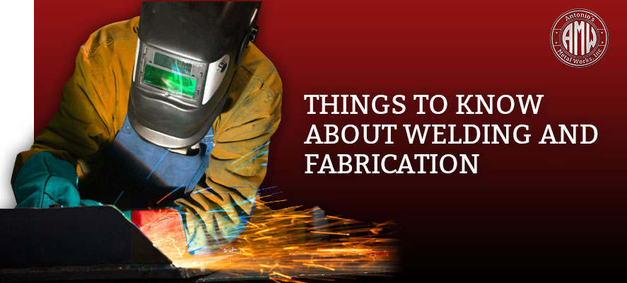 THINGS TO KNOW ABOUT WELDING AND FABRICATION